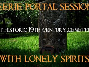 Eerie Portal Session With Lonely Spirits At Historic 19th Century Cemetery